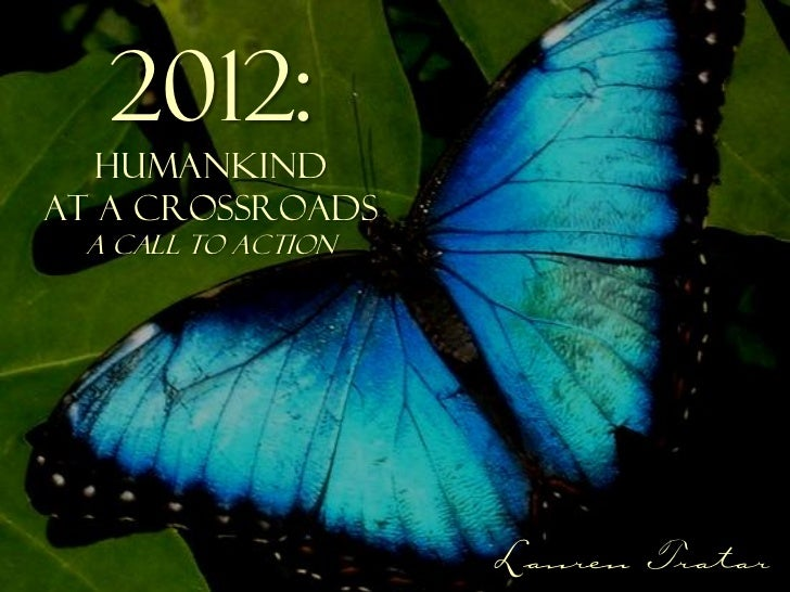 2012:   HUMANKINDAT A CROSSROADS A Call to Action                    Lauren Tratar