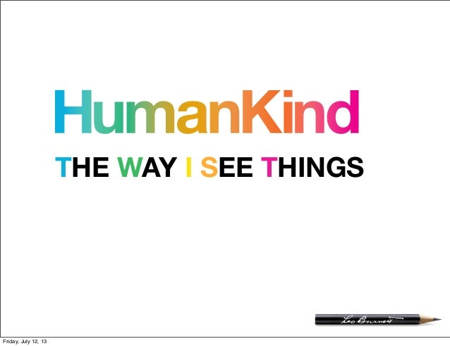HumanKind THE WAY I SEE THINGS Friday, July 12, 13