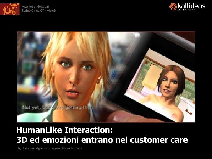 HumanLike Interaction:  3D ed emozioni entrano nel customer care by  Leandro Agrò - http://www.leeander.com
