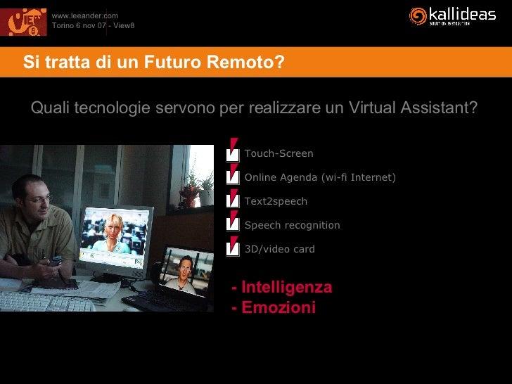 <ul><li>Si tratta di un Futuro Remoto? </li></ul>Quali tecnologie servono per realizzare un Virtual Assistant? Touch-Scree...