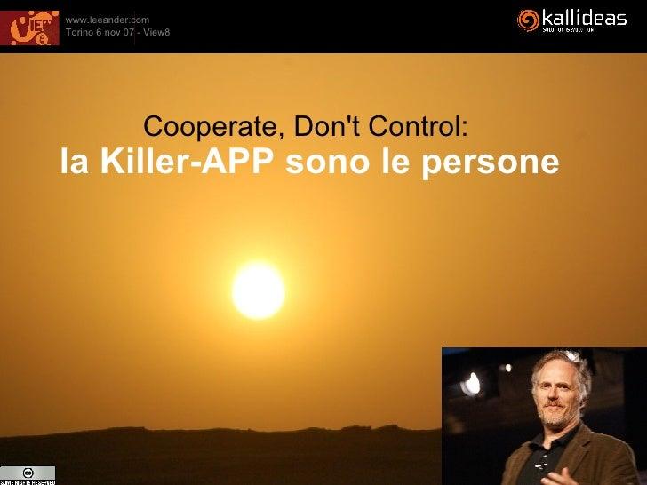 Cooperate, Don't Control:   la Killer-APP sono le persone