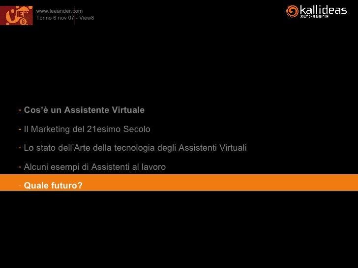 <ul><li>Cos'è un Assistente Virtuale </li></ul><ul><li>Il Marketing del 21esimo Secolo </li></ul><ul><li>Lo stato dell'Art...