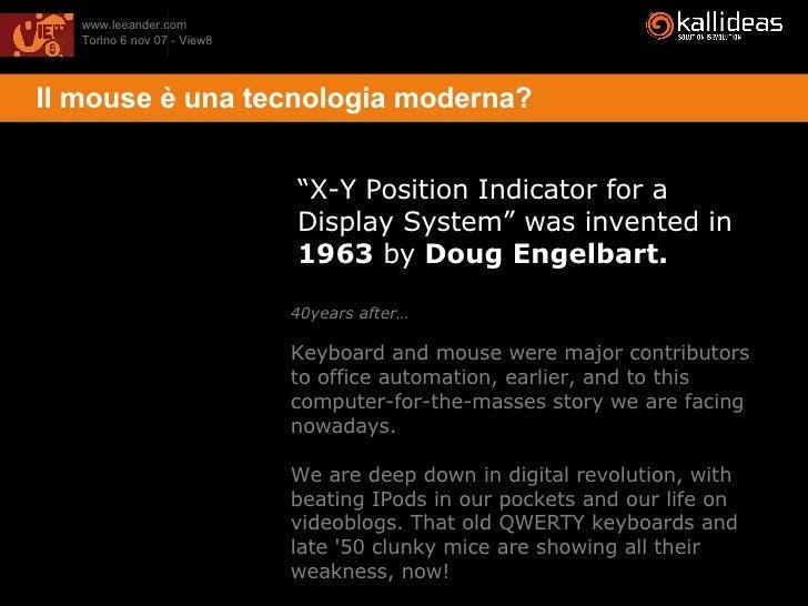 <ul><li>Il mouse è una tecnologia moderna? </li></ul>40years after… Keyboard and mouse were major contributors to office a...