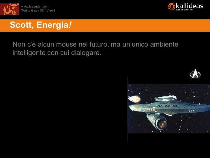 <ul><li>Scott, Energia ! </li></ul>Non c'è alcun mouse nel futuro, ma un unico ambiente intelligente con cui dialogare.