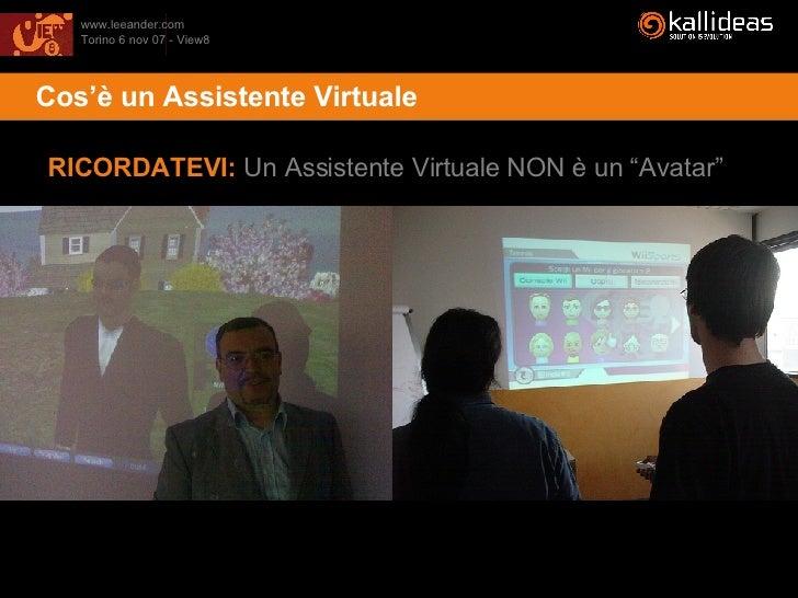 """<ul><li>Cos'è un Assistente Virtuale </li></ul>RICORDATEVI:  Un Assistente Virtuale NON è un """"Avatar"""""""