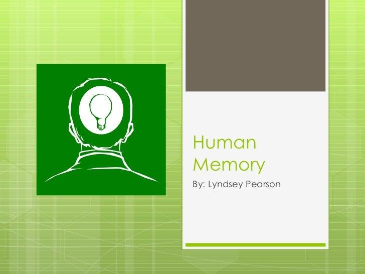 Human Memory By: Lyndsey Pearson