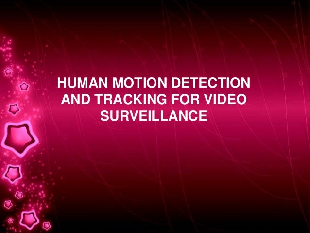HUMAN MOTION DETECTION AND TRACKING FOR VIDEO SURVEILLANCE