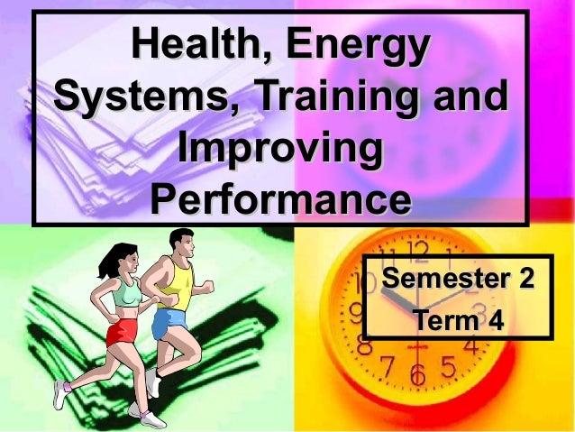Health, EnergyHealth, Energy Systems, Training andSystems, Training and ImprovingImproving PerformancePerformance Semester...