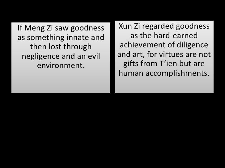 "chinese mencius and xunzi on human nature essay Xunzi means ""master xun"" in chinese xunzi (hsun tzu) essay whereas mencius taught that human nature was innately good and became corrupted because of."