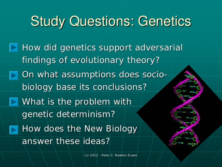 defining genetic determinism and its role in the evolutionary theory Determinism, genetic bibliography genetic determinism is the notion that an individual ' s genetic makeup equates to behavioral destiny this definition is slightly different from one stating that all human beings have the same genetic blueprint.
