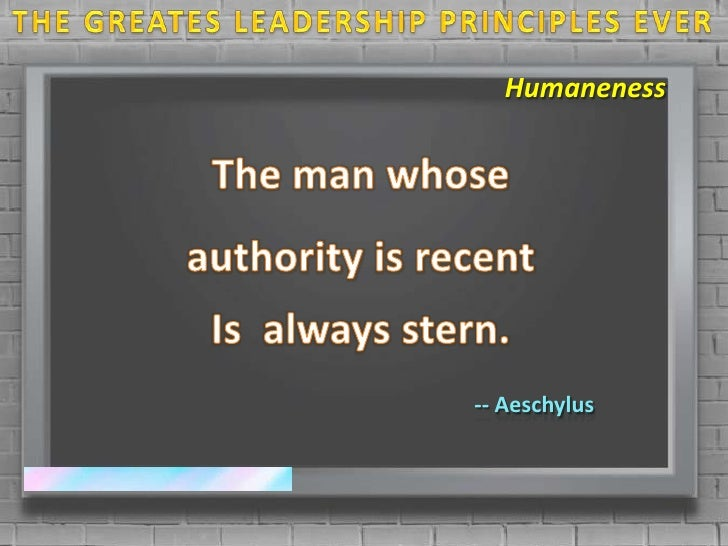 THE GREATES LEADERSHIP PRINCIPLES EVER<br />Humaneness<br />The man whose <br />authority is recent<br />Is  always stern....