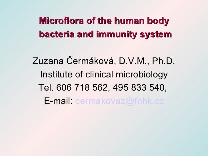 Microflora of the human body bacteria and immunity systemZuzana Čermáková, D.V.M., Ph.D. Institute of clinical microbiolog...