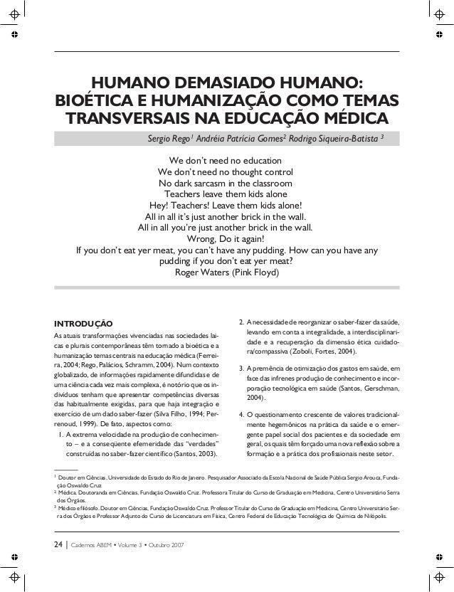 HUMANO DEMASIADO HUMANO: BIOÉTICA E HUMANIZAÇÃO COMO TEMAS TRANSVERSAIS NA EDUCAÇÃO MÉDICA Sergio Rego1 Andréia Patrícia G...