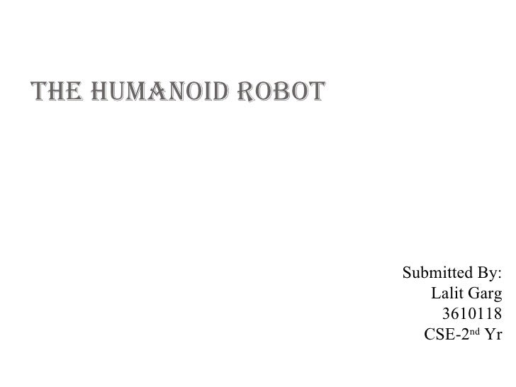 The humanoid RoboT                     Submitted By:                        Lalit Garg                         3610118    ...