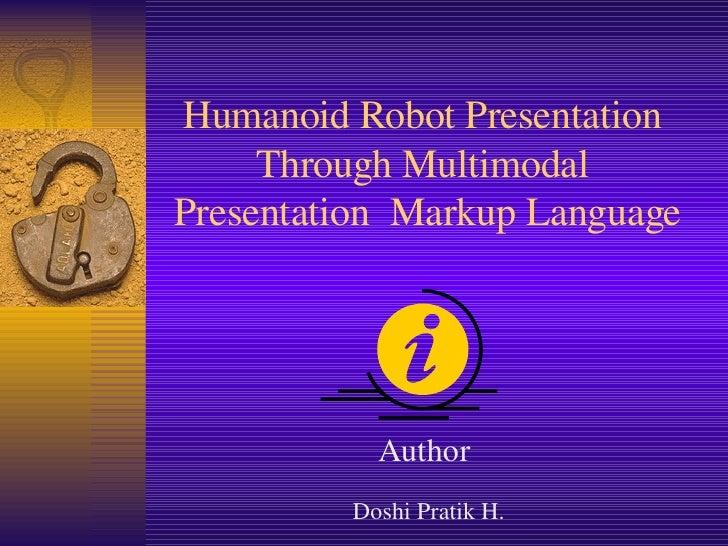 HumanoidRobotPresentation      ThroughMultimodal PresentationMarkupLanguage                 Author          Dos...