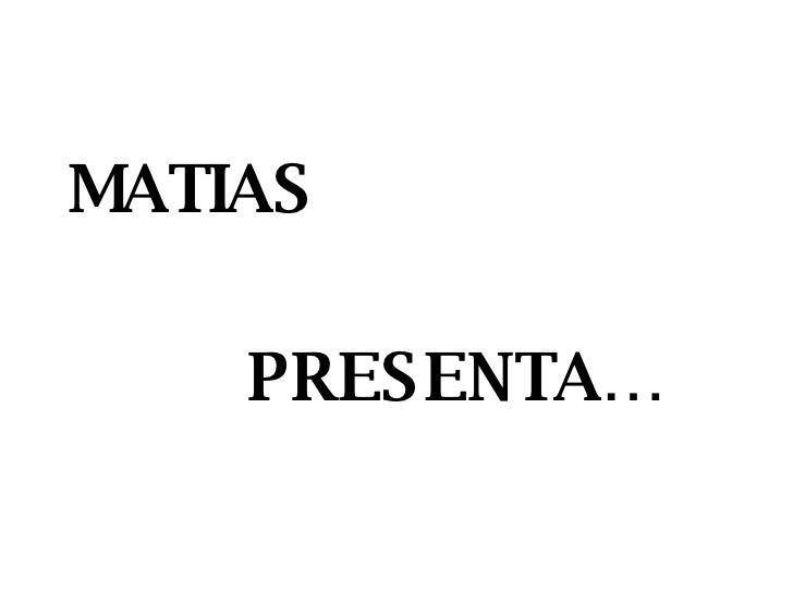 MATIAS PRESENTA…