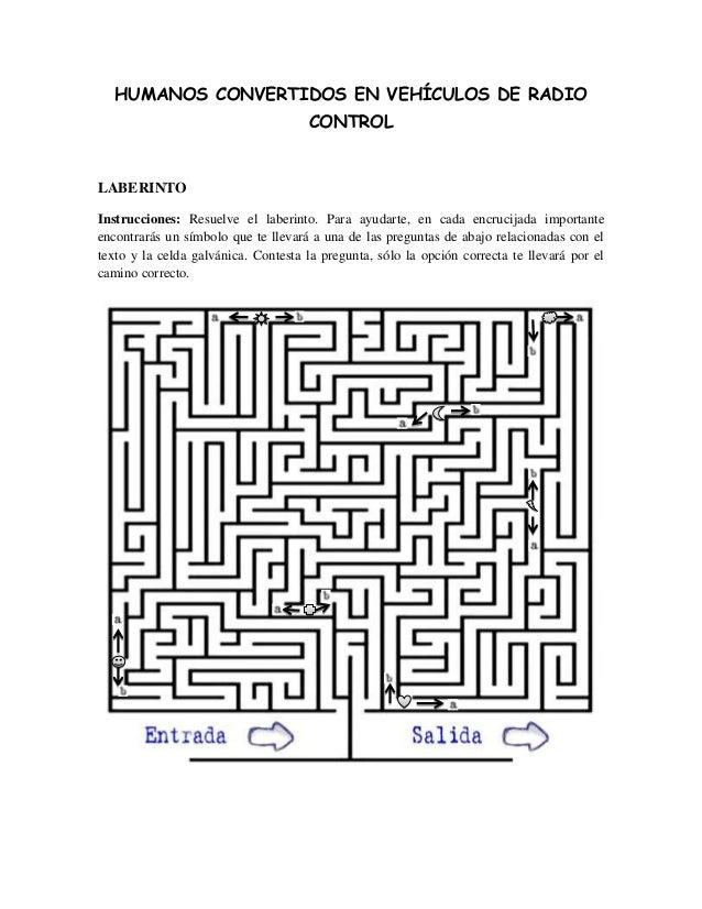 HUMANOS CONVERTIDOS EN VEHÍCULOS DE RADIO CONTROL LABERINTO Instrucciones: Resuelve el laberinto. Para ayudarte, en cada e...