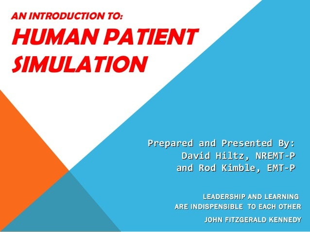 AN INTRODUCTION TO:HUMAN PATIENTSIMULATION                      Prepared and Presented By:                            Davi...