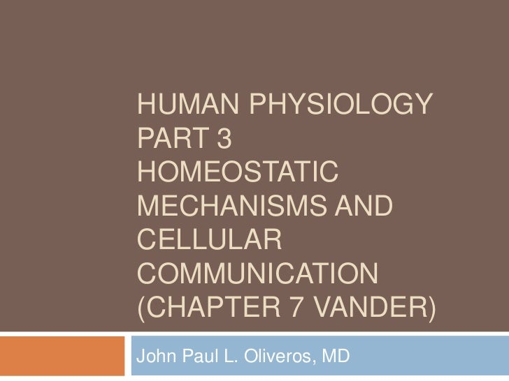 Human physiology part 3Homeostatic Mechanisms and cellular communication(Chapter 7 vander)<br />John Paul L. Oliveros, MD<...