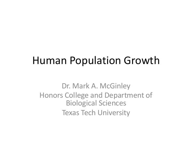 Human Population Growth       Dr. Mark A. McGinley Honors College and Department of        Biological Sciences       Texas...