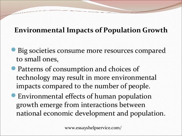 the effect of human population growth on resources Tldr (too long didn't read) population growth is the increase in the number of people living in a particular area since populations can grow exponentially, resource depletion can occur rapidly, leading to specific environmental concerns such as global warming, deforestation and decreasing biodiversity.