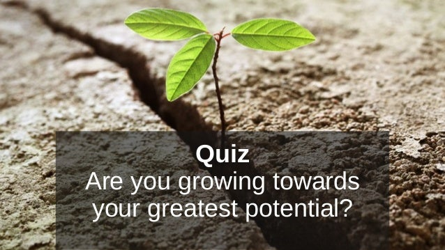 Quiz Are you growing towards your greatest potential?
