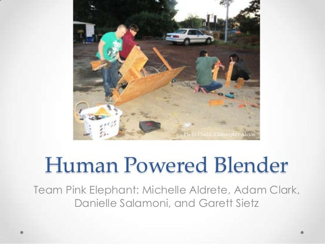 (team picture)                                Photo Credit: Christopher Alston  Human Powered BlenderTeam Pink Elephant: M...