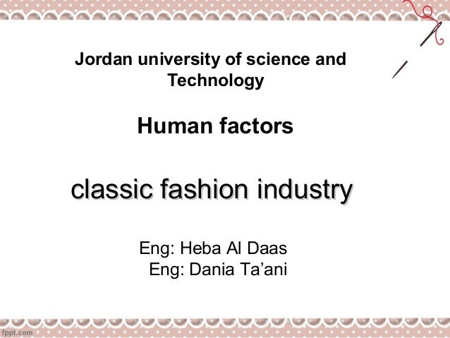 Jordan university of science and Technology Human factors classic fashion industryclassic fashion industry Eng: Heba Al Da...