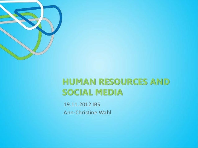 HUMAN RESOURCES ANDSOCIAL MEDIA19.11.2012 IBSAnn-Christine Wahl