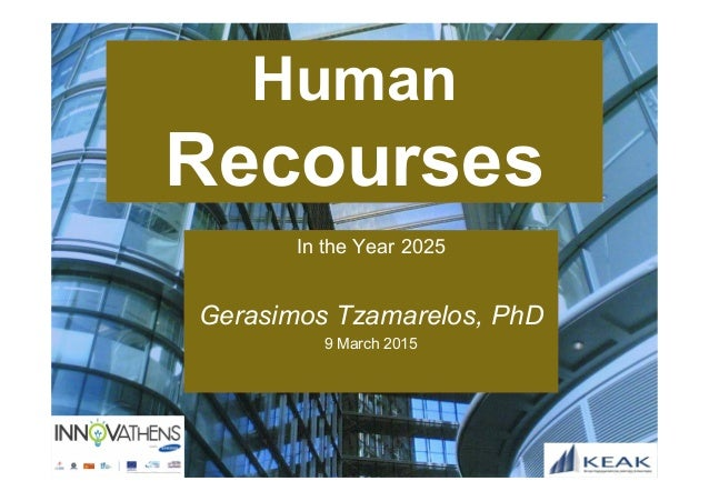 Human Recourses In the Year 2025 Gerasimos Tzamarelos, PhD 9 March 2015