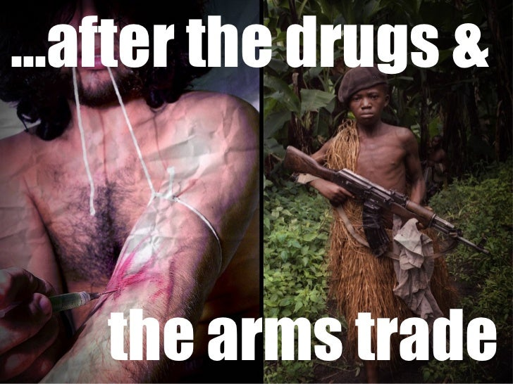 … after the drugs & the arms trade