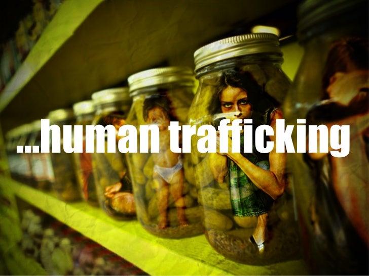 <ul><li>… human trafficking </li></ul>