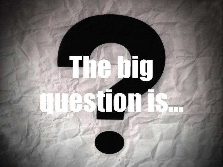 The big question is…