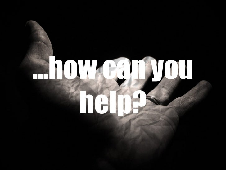 … how can you help?