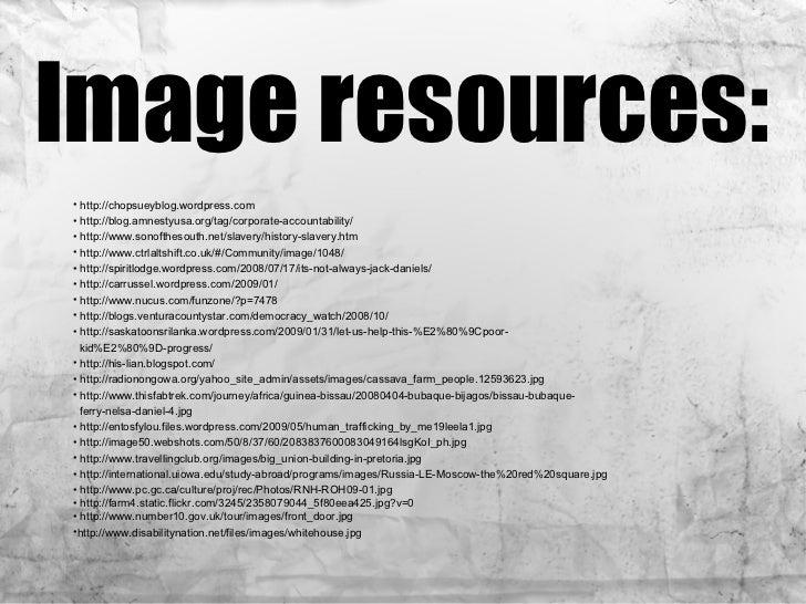 Image resources: <ul><li>http://chopsueyblog.wordpress.com </li></ul><ul><li>http://blog.amnestyusa.org/tag/corporate-acco...