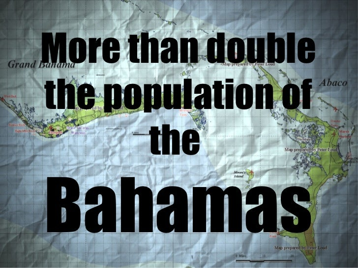 More than double the population of the  Bahamas