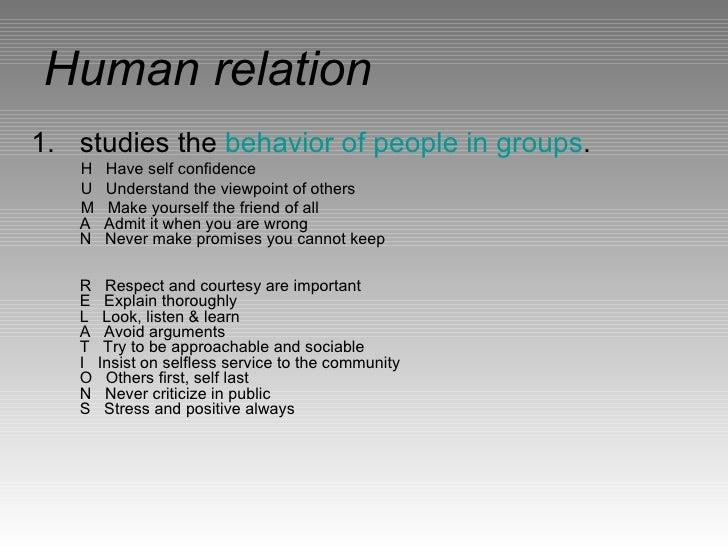 Human relation <ul><li>studies the  behavior of people in groups . </li></ul><ul><li>HHave self confidence </li></ul><u...