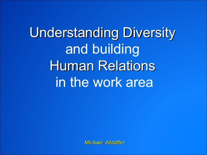 Understanding Diversity  and building  Human Relations  in the work area Michael  Alldaffer