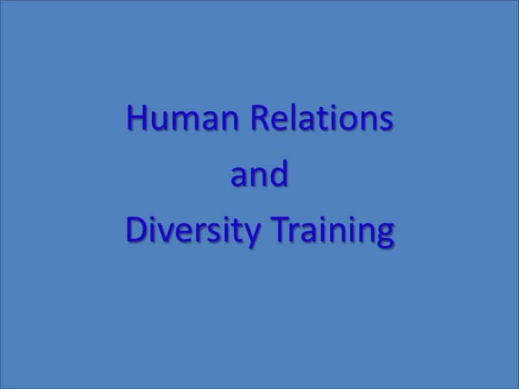 Human Relations <br />and <br />Diversity Training<br />