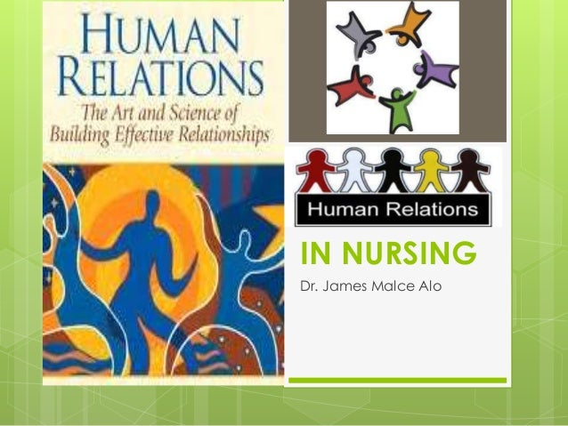 HUMAN RELATIONS IN NURSING Dr. James Malce Alo