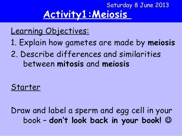 Learning Objectives:1. Explain how gametes are made by meiosis2. Describe differences and similaritiesbetween mitosis and ...