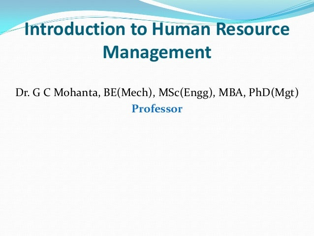 an introduction to the human resorce management Human resource management is a process concerned with the proper management of people employed in the business, focusing on their development and formation of policies any business's success solely depends upon the quality of people it hires.