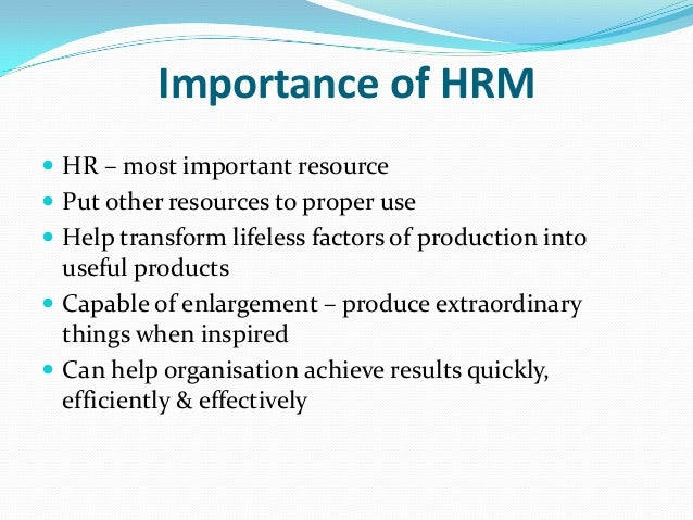 objectives and importance of hrm Key human resources objectives by susan kihn  training is also very important, it is the human resources departments' responsibility to figure out what training is required and how to go about doing the training in such a way as to have the least impact on the productivity of the company's employees.