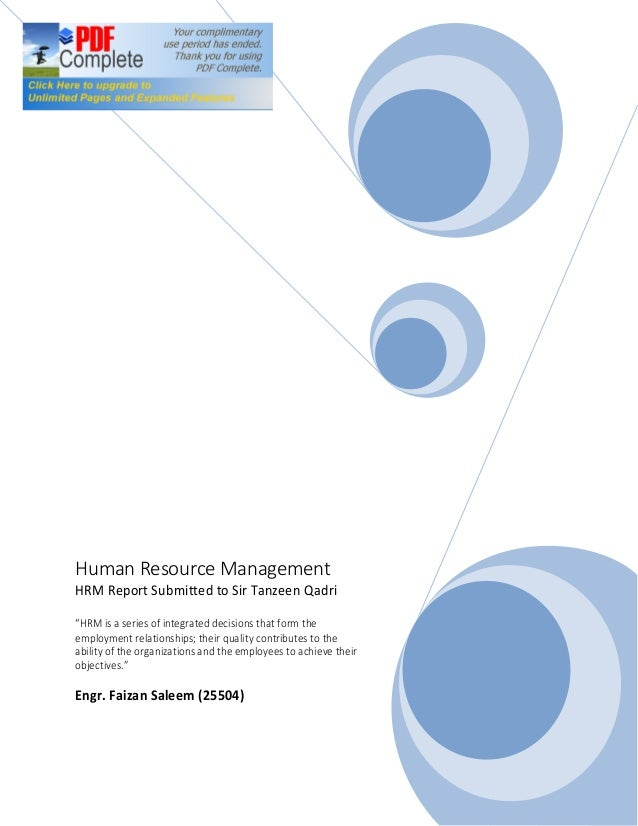 """Human Resource ManagementHRM Report Submitted to Sir Tanzeen Qadri""""HRM is a series of integrated decisions that form theem..."""