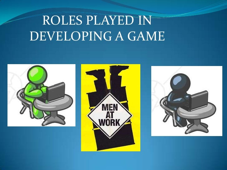 ROLES PLAYED IN DEVELOPING A GAME<br />