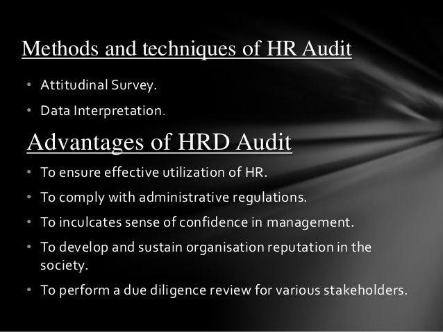 • Attitudinal Survey. • Data Interpretation. Advantages of HRD Audit • To ensure effective utilization of HR. • To comply ...