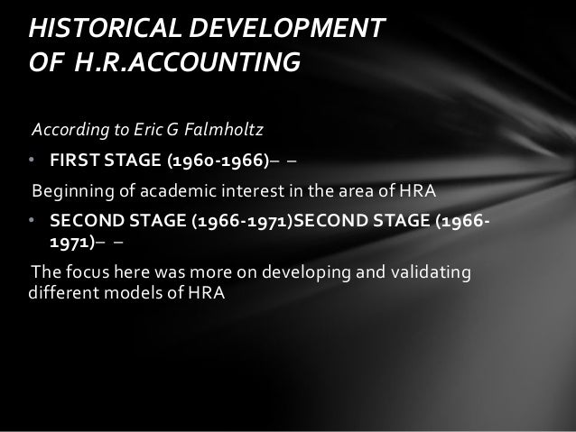 the reporting of human resource accounting Advertisements: human resource accounting hra: meaning, objectives, advantages and limitations meaning: human resource accounting (hra) is similar in principle to the financial accounting that is, just as financial accounting reflects the costs of assets such as building and machinery, human.