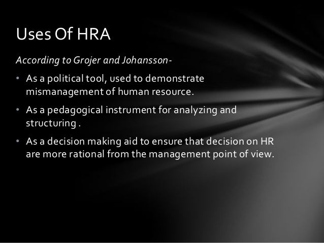 Methods of HRA:-  Historical cost method  Replacement cost method  Opportunity cost method  Capitalization of salary m...