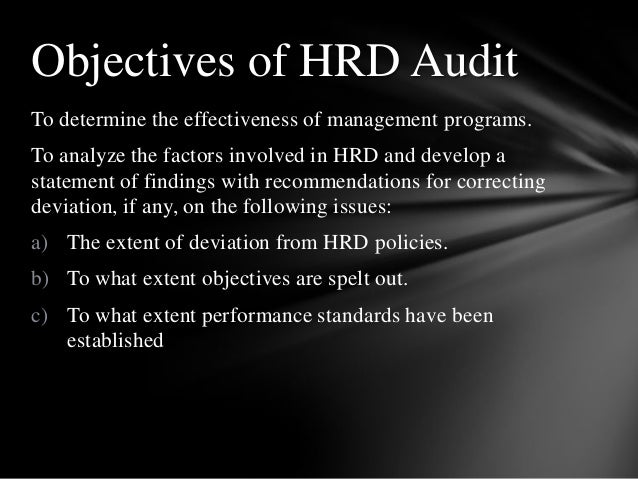 To determine the effectiveness of management programs. To analyze the factors involved in HRD and develop a statement of f...