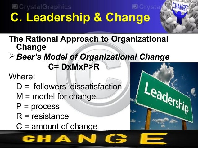 rational approach of organizational change Traditional approaches to organizational change generally follow a linear,  rational model in which the focus is on controllability under the stewardship of a.